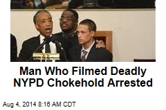 Man Who Filmed Deadly NYPD Chokehold Arrested