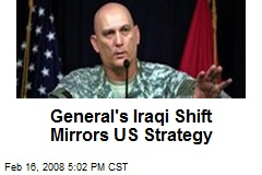 General's Iraqi Shift Mirrors US Strategy