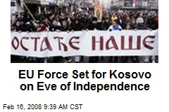 EU Force Set for Kosovo on Eve of Independence