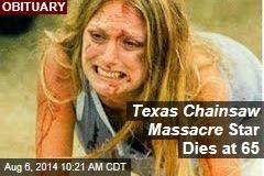 Texas Chainsaw Massacre Star Dies at 65