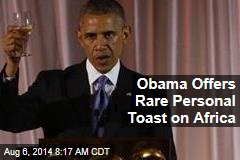 Obama Offers Rare Personal Toast on Africa