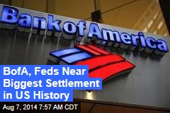 BofA, Feds Near Biggest Settlement in US History