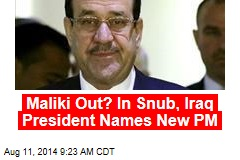 Maliki Out? In Snub, Iraq President Names New PM