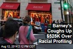Barney's Coughs Up $525K Over Racial Profiling