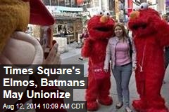 Times Square's Elmos, Batmans May Unionize