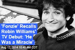 'Fonzie' Recalls Robin Williams' TV Debut: 'He Was a Miracle'