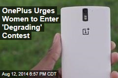 OnePlus Urges Women to Enter 'Degrading' Contest