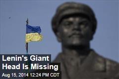 Lenin's Giant Head Is Missing