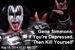Gene Simmons: If You're Depressed, 'Then Kill Yourself'