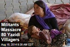 Militants Massacre 80 Yazidi Villagers