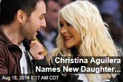 Christina Aguilera Names New Daughter...