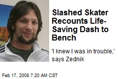Slashed Skater Recounts Life-Saving Dash to Bench