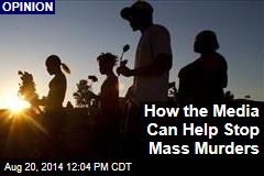 How the Media Can Help Stop Mass Murders