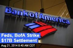 Feds, BofA Strike $17B Settlement