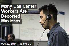 Many Call Center Workers Are Deported Mexicans