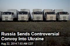 Long-Delayed Russian Convoy Enters Ukraine