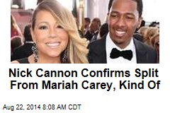 Nick Cannon Confirms Split From Mariah Carey, Kind Of