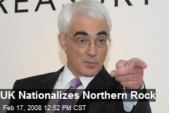UK Nationalizes Northern Rock