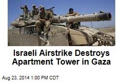 Israeli Airstrike Destroys Apartment Tower in Gaza