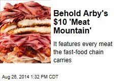 Behold Arby's $10 'Meat Mountain'