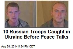 10 Russian Troops Caught in Ukraine Before Peace Talks