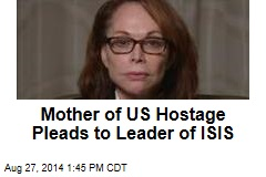 Mother of US Hostage Pleads to Leader of ISIS
