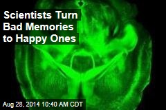 Scientists Turn Bad Memories to Happy Ones