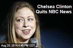 Chelsea Clinton Quits NBC News