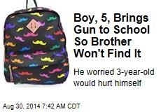 Boy, 5, Brings Gun to School So Brother Won't Find It