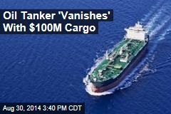 Oil Tanker 'Vanishes' With $100M Cargo