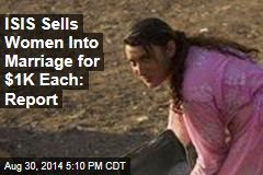 ISIS Sells Women Into Marriage for $1K Each