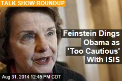 Feinstein Dings Obama as 'Too Cautious' With ISIS