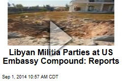 Libyan Militia Parties at US Embassy Compound: Reports