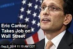 Eric Cantor Takes Job on Wall Street