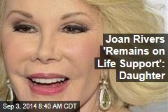 Joan Rivers 'Remains on Life Support': Daughter