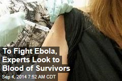 To Fight Ebola, Experts Look to Blood of Survivors