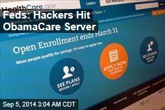 Feds: Hackers Hit ObamaCare Server