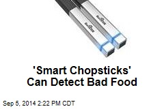 'Smart Chopsticks' Can Detect Bad Food