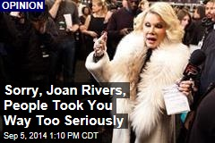 Sorry, Joan Rivers, People Took You Way Too Seriously