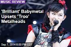 'Brilliant' Babymetal Upsets 'Troo' Metalheads