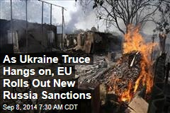 As Ukraine Truce Hangs on, EU Rolls Out New Russia Sanctions