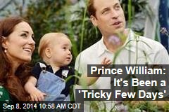 Prince William: It's Been a 'Tricky Few Days'