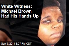 White Witness: Michael Brown Had His Hands Up
