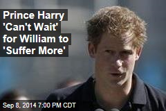 Prince Harry 'Can't Wait' to See William 'Suffer More'