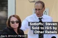 Sotloffs: Steven Sold to ISIS by Other Rebels