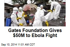 Gates Foundation Gives $50M to Ebola Fight