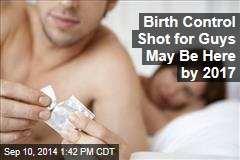 Birth Control Shot for Guys May Be Here by 2017