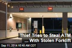 Thief Tries to Steal ATM ... With Stolen Forklift