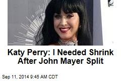 Katy Perry: I Needed Shrink After John Mayer Split