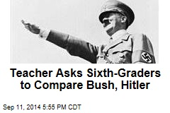 Teacher Asks Sixth-Graders to Compare Bush, Hitler